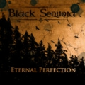Black Sequoia - Eternal Perfection