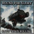 Bound for Glory - Hate Train Rolling