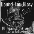 Bound for Glory - Us Against the World(Live in Deutschland)