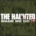 The Haunted - The Haunted Made Me Do It