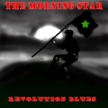 The Morning Star - Revolution Blues
