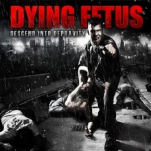 Dying_Fetus_Descend_Into_Depravity_2009